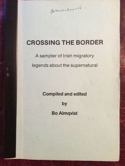 Crossing The Border  A Sampler Of Irish Migratory Legends About the Supernatural  A Symposium, Bo Almqvist Compiled and Edited