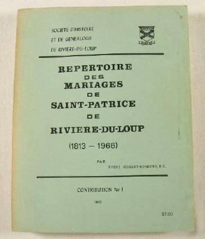 Repertoire Des Mariages De Saint-Patrice De Riviere-du-Loup 1813-1966.  Contribution No. 1, Robert-Edmond