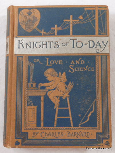 Knights of To-Day; or Love and Science, Barnard, Charles