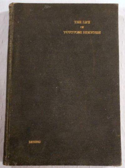 The Life of Toyotomi Hideyoshi, Dening, M. E.