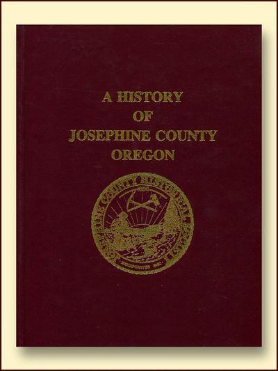 A History of Josephine County, Oregon, Murphy, Martha Arman (Editor)
