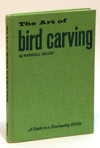 The Art of Bird Carving: A Guide to a Fascinating Hobby, Gilley, Wendell