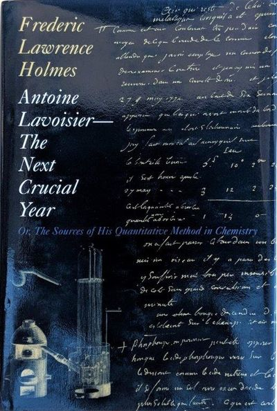 Image for Antoine Lavoisier - The Next Crucial Year, or, the Sources of His Quantitative Method in Chemistry.