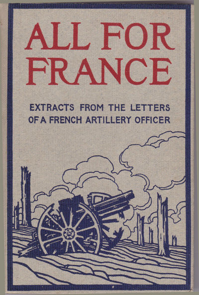 ALL FOR FRANCE: Extracts from the Letters of a French Artillery Officer., W. B. M.; editor.