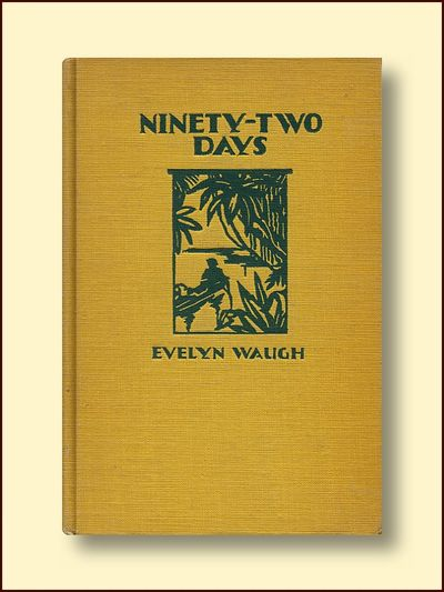 Ninety-Two Days:: The Account of a Tropical Journey Through British Guiana and Part of Brazil, Waugh, Evelyn