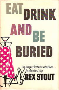 Eat_Drink_and_Be_Buried_20_Superlative_Stories_Selected_by_Rex_Stout