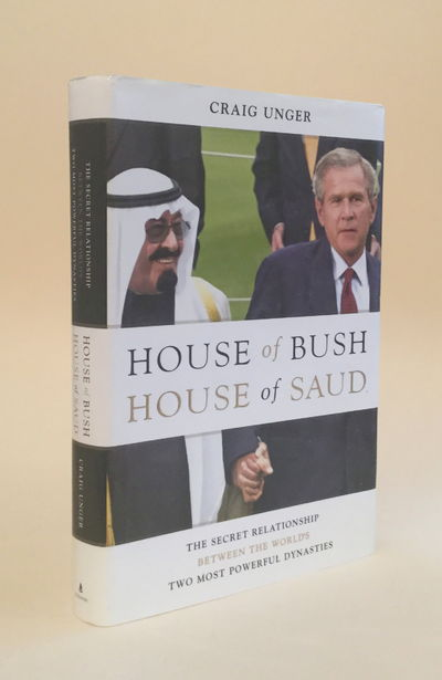 House of Bush, House of Saud: The Secret Relationship Between the World's Two Most Powerful Dynasties, Unger, Craig