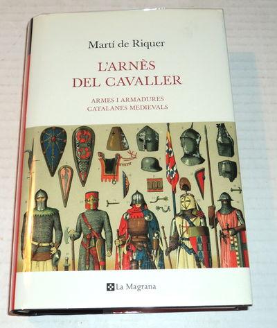 L'ARNES DEL CAVALLER: Armes i Armadures / Catalanes Medievals, Riquer, Marti de