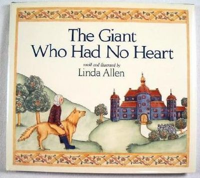 The Giant Who Had No Heart, Allen, Linda, retold and illustrated By