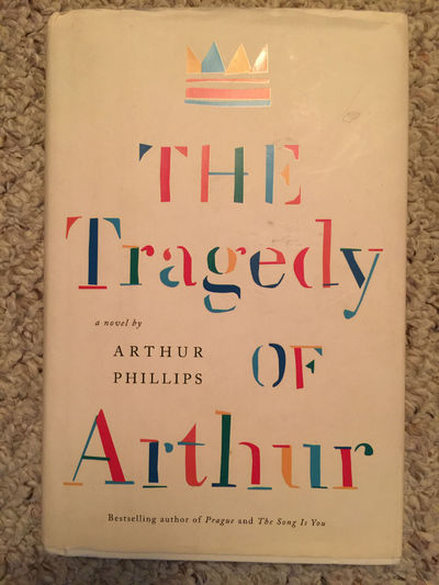 The Tragedy Of Arthur A Novel  Hardcover SIGNED AND INSCRIBED by ARTHUR PHILLIPS, Arthur Phillips