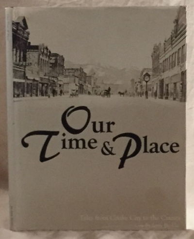 Our Time & Place Tales from Cooke City to the Crazies, Brekke, Jerry