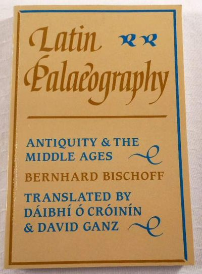 Latin Palaeography: Antiquity and the Middle Ages, Bischoff, Bernhard