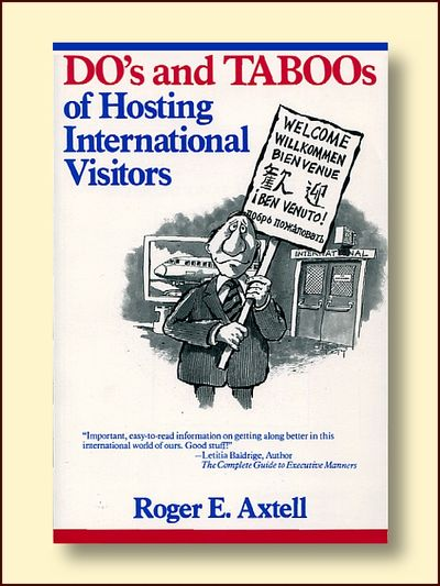 Do's and Taboos of Hosting International Visitors, Axtell, Roger E.