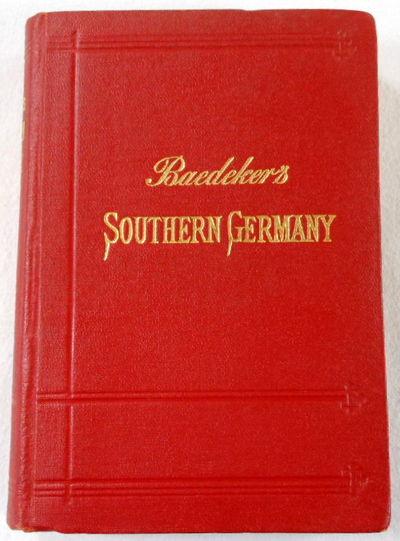 Southern Germany (Baden, Black Forest, Wurtemberg, and Bavaria).  Handbook for Travelers, Baedeker, Karl
