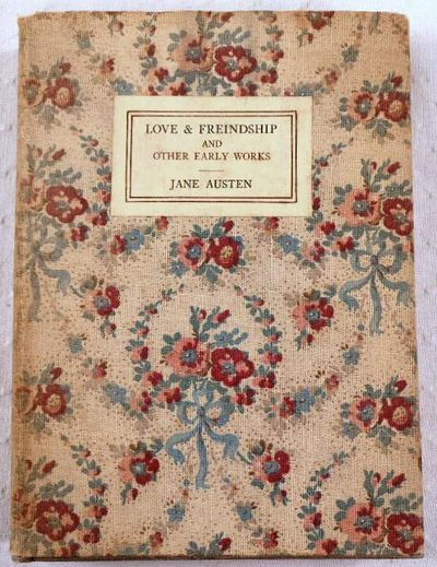 Love & Freindship [Friendship] and Other Early Works. Now First Published from the Original Ms. [Manuscripts], Austen, Jane. Preface By G. K. Chesterton