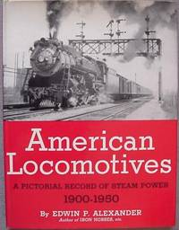 American Locomotives: A Pictorial Record of Steam Power, 1900-1950 by Alexander, Edwin P - 1950 - from Dennis Holzman Antiques and Biblio.com