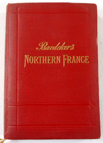 Northern France from Belgium and the English Channel to the Loire, Excluding Paris and Its Environs : Handbook for Travelers, Baedeker, Karl