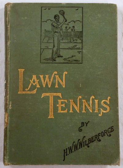 Lawn Tennis. With a Chapter for Ladies By Mrs. Hillyard, Lady Champion, H. W. W. Wilberforce. With a Chapter for Ladies By Mrs. Hillyard