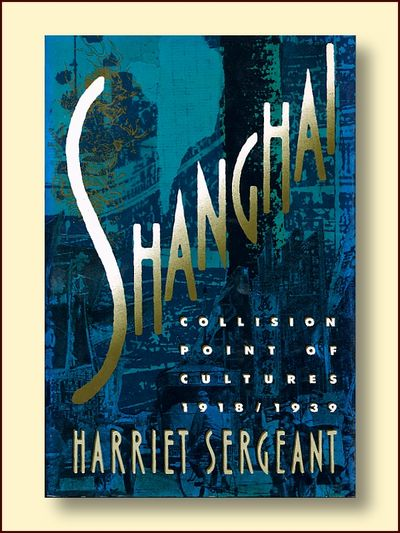 Shanghai: Collision Point of Cultures 1918--1939, Sergeant, Harriet
