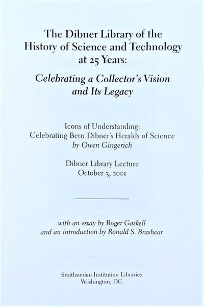 Image for The Dibner Library of the History of Science and Technology at 25 Years: Celebrating a Collector's Vision and its Legacy; Icons of Understanding: Celebrating Bern Dibner's Heralds of Science; Dibner Library Lecture October 3, 2001; with an essay by Roger Gaskell and an introduction by Ronald S. Brashear.
