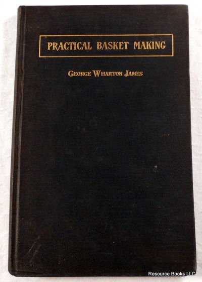Practical Basket Making.  New Edition, Enlarged and Revised with New Illustrations, James, George Wharton