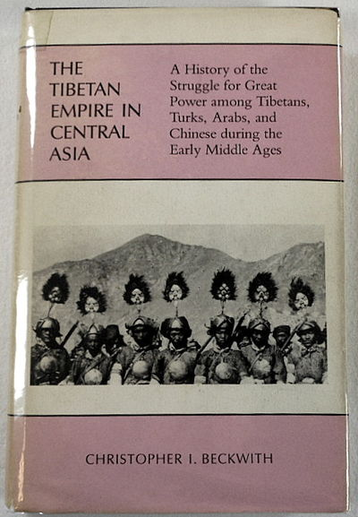 The Tibetan Empire in Central Asia: A History of the Struggle for Great Power among Tibetans, Turks, Arabs, and Chinese during the Early Middle Ages, Christopher I. Beckwith