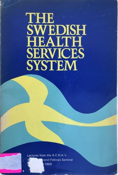 The Swedish Health Services System, Lectures from the A.C.H.A.'s Twenty-Second Fellow Seminar Stockholm, 1969., American College of Hospital Administrators.