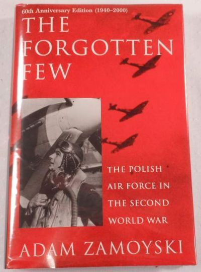 The Forgotten Few: The Polish Air Force in the Second World War, Adam Zamoyski