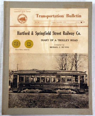 Hartford & Springfield Street Railway Co.: The Diary of a Trolley Road. Transportation Bulletin No. 80, January-December 1973, De Vito, Michael C.
