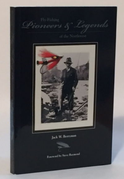 Fly-Fishing Pioneers & Legends of the Northwest, Berryman, Jack W.
