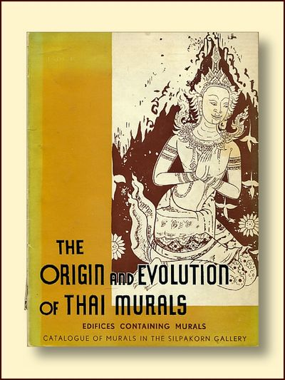 The Origin and Evolution of Thai Murals; Edifices Containing Murals Catalogue of Murals in the Silpakorn Gall