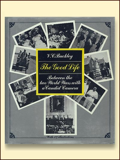 The Good Life Between the Two World Wars Witha Candid Camera, Buckley, V. C.