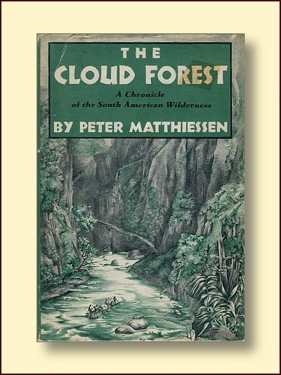 The Cloud Forest A Chronicle of the South American Wilderness, Matthiessen, Peter