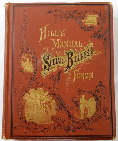 Hill's Manual of Social and Business Forms: A Guide to Correct Writing, Hill, Thos [Thomas] E.