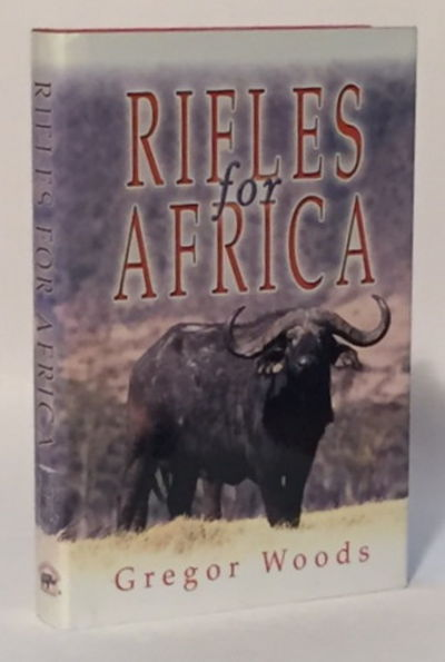 Rifles for Africa: Practical Advice on Rifles and Ammunition for an African Safari, Woods, Gregor