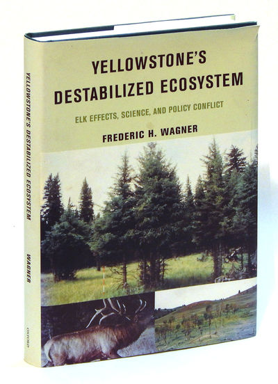 Yellowstone's Destabilized Ecosystem: Elk Effects, Science and Policy Conflict, Wagner, Frederic H.