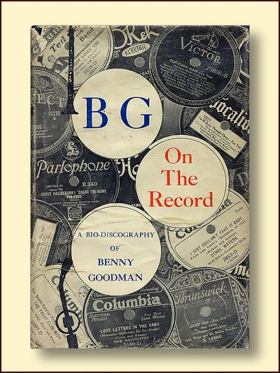 BG - On the Record A Bio-discography of Benny Goodman, Conner, D. Russell & Hicks, Warren W.