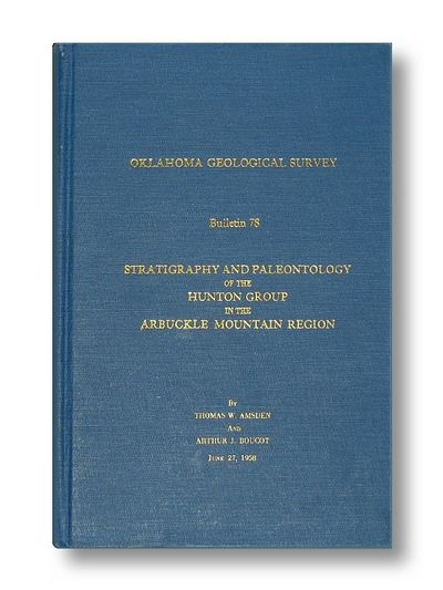 Stratigraphy and Paleontology of the Hunton Group in the Arbuckl;e Mountain Region  Parts 1 -4  Oklahoma Geological Survey Bulletin 78, Amsden, Thomas A. & Boucot, Arthur L.