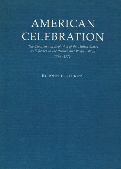 JENKINS, JOHN H. - American Celebration: The Creation and Evolution of the United States As Reflected in the Printed and Written Word 1776-1976.