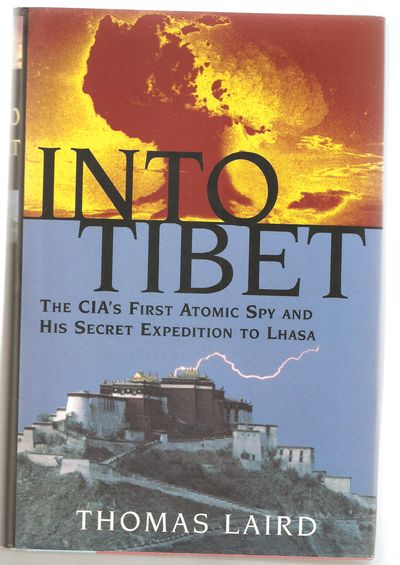 Into Tibet the CIA's First Atomic Spy and His Secret Expedition to Lhasa, Laird, Thomas