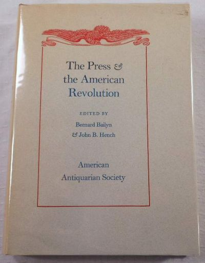 The Press & the American Revolution, Bailyn,Bernard; Hench, John B