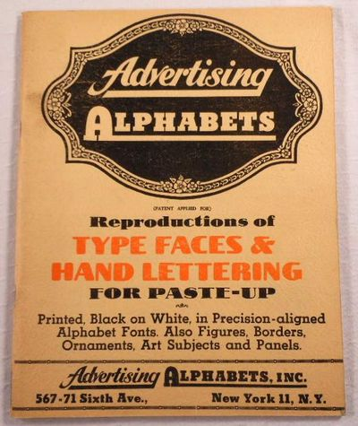 Advertising Alphabets: Reproductions of Type Faces and Hand Lettering for Paste-up. Printed, Black on White, in Precision-aligned Alphabet Fonts. Also Figures, Borders, Ornaments, Art Subjects and Panels, Advertising Alphabets Inc.