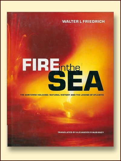 Fire in the Sea: The Santorini Volcano: Natural History and the Legend of Atlantis, Friedrich, Walter L.