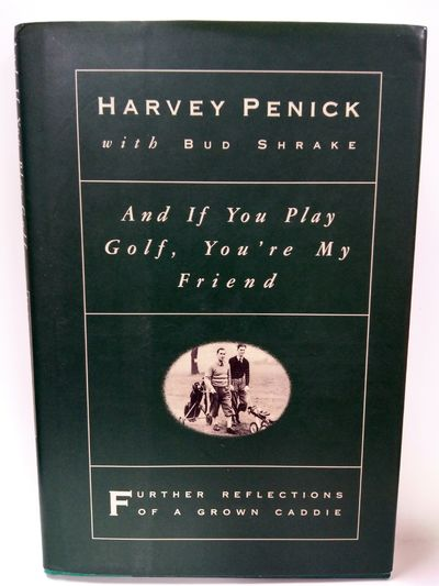 Image for And If You Play Golf, You're My Friend: Further Reflections of a Grown Caddie