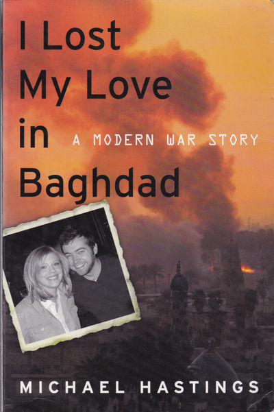 I LOST MY LOVE IN BAGHDAD: A Modern War Story, Hastings, Michael
