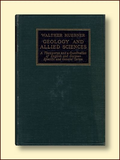 Geology and allied sciences. A thesaurus and a coordination of english and german specific and general terms. Part 1: German - English Huebner, Walther, Huebner, Walther