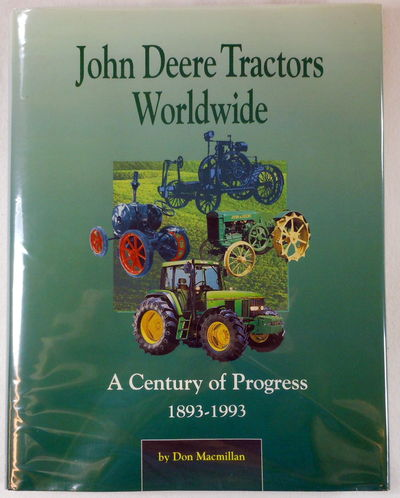 John Deere Tractors Worldwide: A Century of Progress 1893-1993, D Macmillan