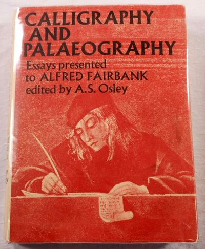 Calligraphy and Palaeography. Essays Presented to Alfred Fairbank on His 70th Birthday, Edited By A. S. Osley