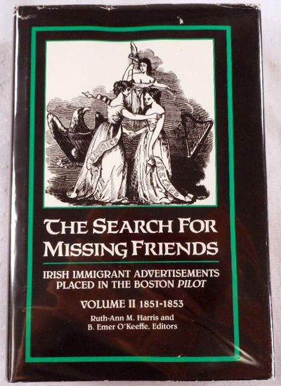 The Search for Missing Friends. Volume II: 1851-1853. Irish Immigrant Advertisements Placed in the Boston Pilot, Ruth-Ann M. Harris and Donald M. Jacobs, Editors