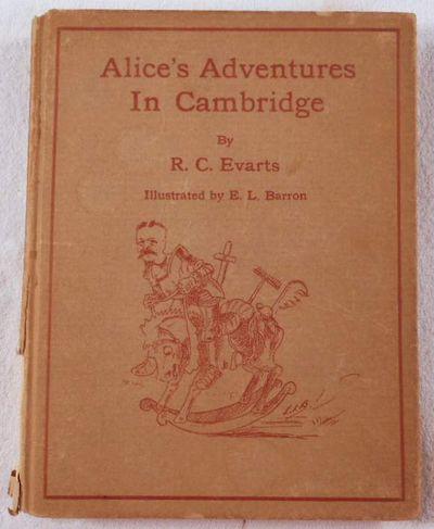 Alice's Adventures in Cambridge, Evarts, R. C. Illustrated By E. L. Barron